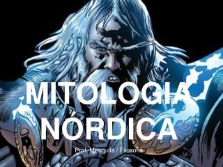 MITOLOGIA N RDICA Prof. Mesquita