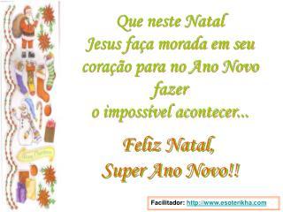 Que neste Natal  Jesus fa a morada em seu cora  o para no Ano Novo fazer o imposs vel acontecer...