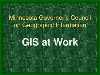 Minnesota Governor s Council on Geographic Information  GIS at Work