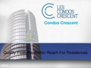 Quality Features Residences From Condos Crescent