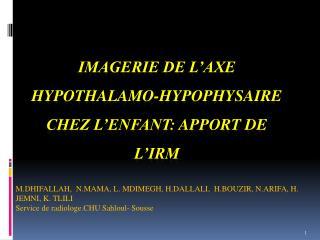 IMAGERIE DE L AXE HYPOTHALAMO-HYPOPHYSAIRE CHEZ L ENFANT: apport de l IRM
