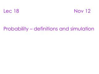 Lec 18                                        Nov 12   Probability   definitions and simulation