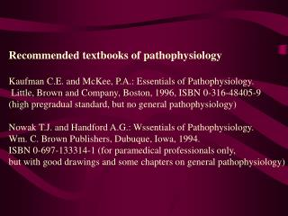 Recommended textbooks of pathophysiology   Kaufman C.E. and McKee, P.A.: Essentials of Pathophysiology.   Little, Brown