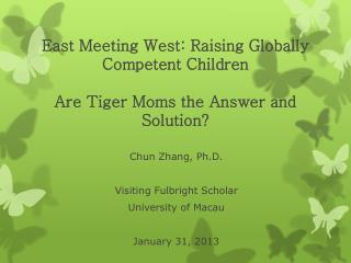 East Meeting West: Raising Globally Competent Children  Are Tiger Moms the Answer and Solution