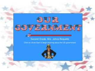 Second Grade, Mrs. Johna Bequette Click on Uncle Sam to begin learning about the US government