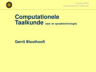 Computationele Taalkunde taal- en spraaktechnologie     Gerrit Bloothooft