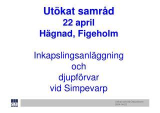 Ut kat samr d  22 april H gnad, Figeholm  Inkapslingsanl ggning  och  djupf rvar  vid Simpevarp