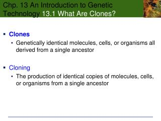 Chp. 13 An Introduction to Genetic Technology 13.1 What Are Clones