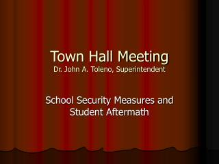Town Hall Meeting Dr. John A. Toleno, Superintendent