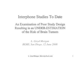 Interphone Studies To Date  An Examination of Poor Study Design Resulting in an UNDER-ESTIMATION of the Risk of Brain Tu