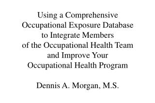 Using a Comprehensive Occupational Exposure Database to Integrate Members of the Occupational Health Team and Improve Yo