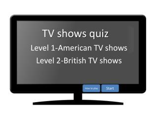 Level 1-American TV shows Level 2-British TV shows