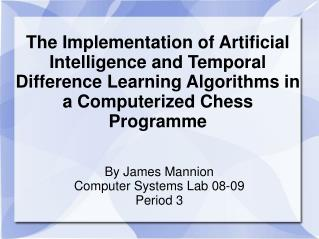The Implementation of Artificial Intelligence and Temporal Difference Learning Algorithms in a Computerized Chess Progra