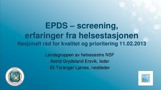 EPDS   screening,  erfaringer fra helsestasjonen Nasjonalt r d for kvalitet og prioritering 11.02.2013