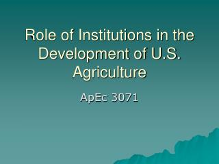Role of Institutions in the Development of U.S. Agriculture