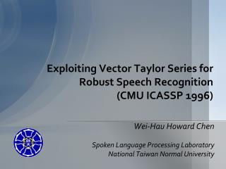 Exploiting Vector Taylor Series for Robust Speech Recognition CMU ICASSP 1996