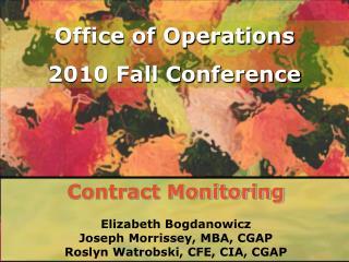 Contract Monitoring  Elizabeth Bogdanowicz Joseph Morrissey, MBA, CGAP Roslyn Watrobski, CFE, CIA, CGAP