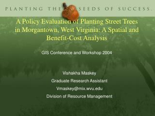A Policy Evaluation of Planting Street Trees in Morgantown, West Virginia: A Spatial and Benefit-Cost Analysis  GIS Conf
