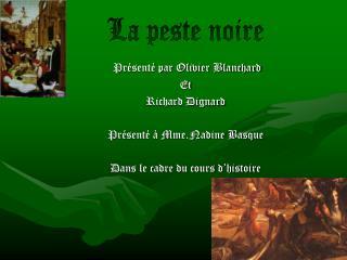 Pr sent  par Olivier Blanchard  Et Richard Dignard  Pr sent    Mme.Nadine Basque  Dans le cadre du cours d histoire