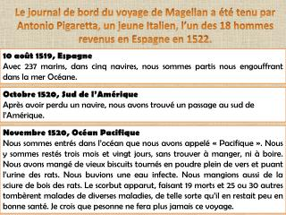 Le journal de bord du voyage de Magellan a  t  tenu par Antonio Pigaretta, un jeune Italien, l un des 18 hommes revenus