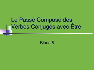 Le Pass  Compos  des Verbes Conjug s avec  tre