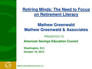 Retiring Minds: The Need to Focus on Retirement Literacy  Mathew Greenwald Mathew Greenwald  Associates