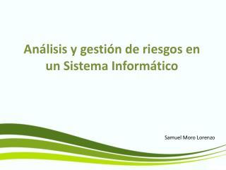 An lisis y gesti n de riesgos en un Sistema Inform tico