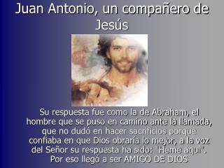 Juan Antonio, un compa ero de Jes s