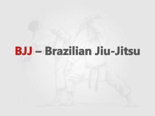 BJJ – Brazilian Jiu-Jitsu