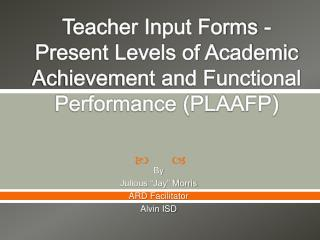 Teacher Input Forms - Present Levels of Academic Achievement and Functional Performance PLAAFP