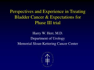 Perspectives and Experience in Treating Bladder Cancer  Expectations for Phase III trial