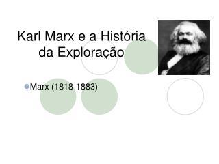 Karl Marx e a Hist ria da Explora  o
