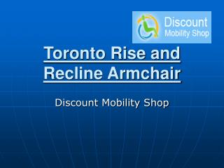 Toronto Rise and Recliner Chair
