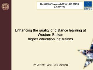 Enhancing the quality of distance learning at Western Balkan  higher education institutions      14th December 2012 -  W