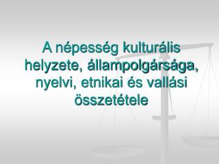 A n pess g kultur lis helyzete,  llampolg rs ga, nyelvi, etnikai  s vall si  sszet tele