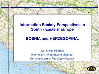 Information Society Perspectives in   South - Eastern Europe  BOSNIA and HERZEGOVINA.