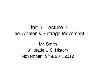 Unit 6, Lecture 3 The Women s Suffrage Movement