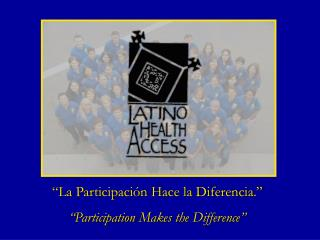 La Participaci n Hace la Diferencia.   Participation Makes the Difference