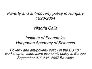 Poverty and anti-poverty policy in Hungary 1990-2004  Viktoria Galla  Institute of Economics Hungarian Academy of Scienc