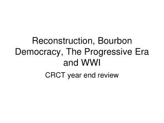 Reconstruction, Bourbon Democracy, The Progressive Era and WWI