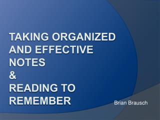 Taking Organized and effective notes  Reading to Remember