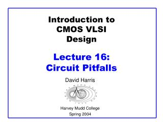 Introduction to CMOS VLSI Design  Lecture 16:  Circuit Pitfalls