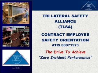 TRI LATERAL SAFETY ALLIANCE TLSA  CONTRACT EMPLOYEE SAFETY ORIENTATION ATIS 00071573  The Drive To Achieve   Zero Incide