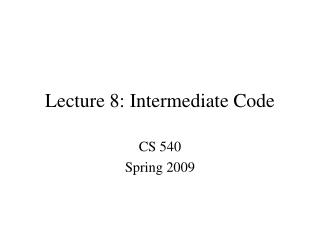 Lecture 8: Intermediate Code
