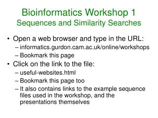 Bioinformatics Workshop 1 Sequences and Similarity Searches