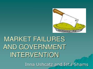 MARKET FAILURES AND GOVERNMENT INTERVENTION
