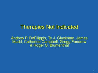 Therapies Not Indicated  Andrew P. DeFilippis, Ty J. Gluckman, James Mudd, Catherine Campbell, Gregg Fonarow  Roger S. B