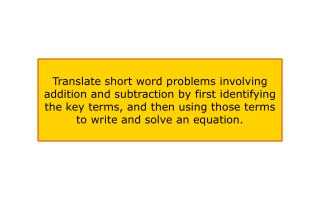 Translate short word problems involving addition and subtraction by first identifying the key terms, and then using thos