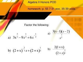 Algebra II Honors POD     homework: p. 55 7-31 eoo, 35-39 odds
