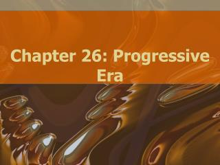 Chapter 26: Progressive Era